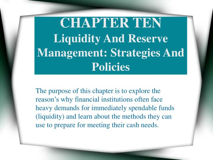 Chapter ten liquidity and reserve management strategies and policies