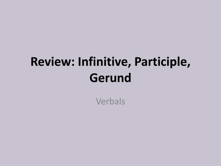 review infinitive participle gerund n.