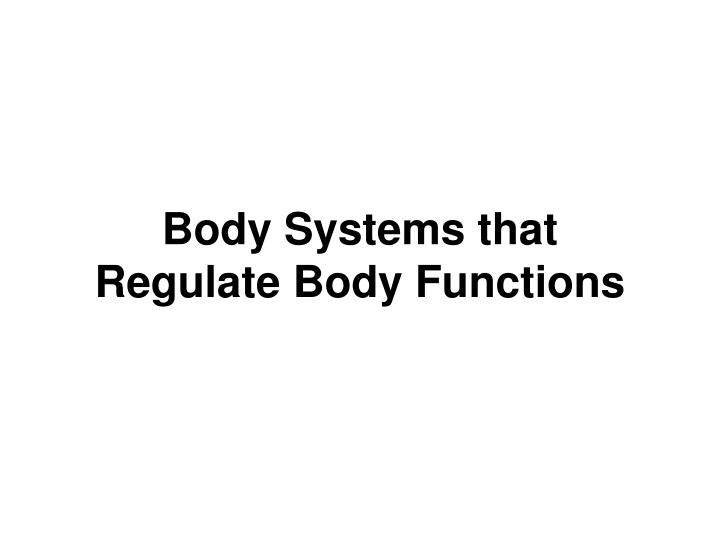 body systems that regulate body functions n.