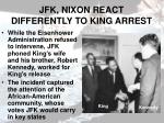 jfk nixon react differently to king arrest