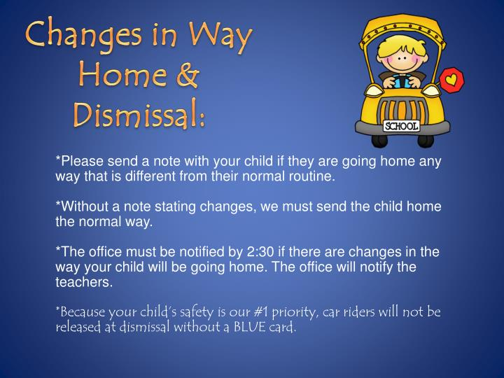 Changes in Way Home & Dismissal: