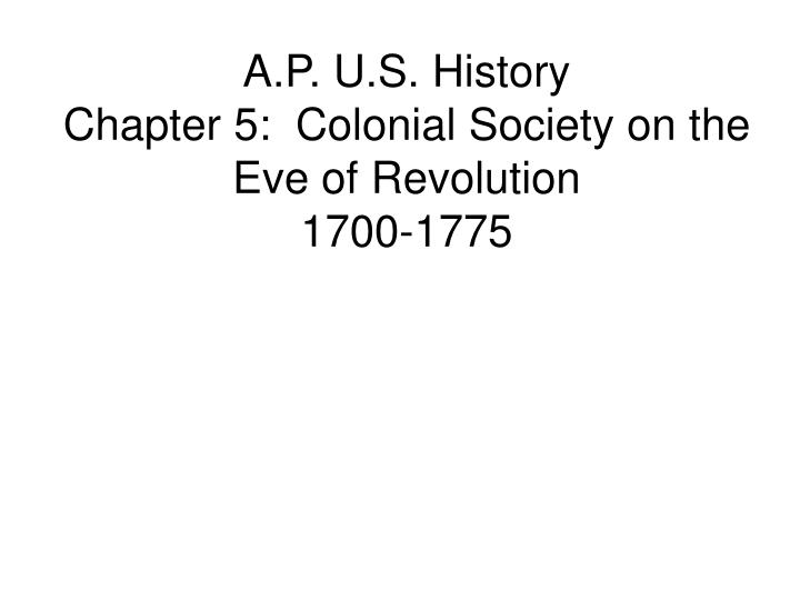 a p u s history chapter 5 colonial society on the eve of revolution 1700 1775 n.