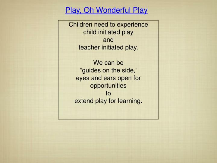Play, Oh Wonderful Play