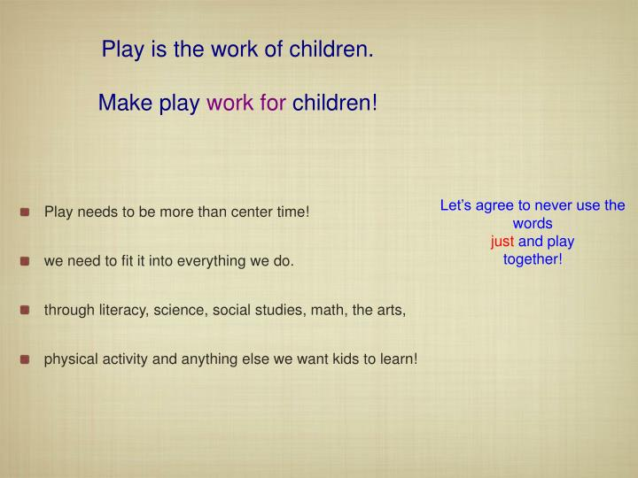 Play is the work of children.