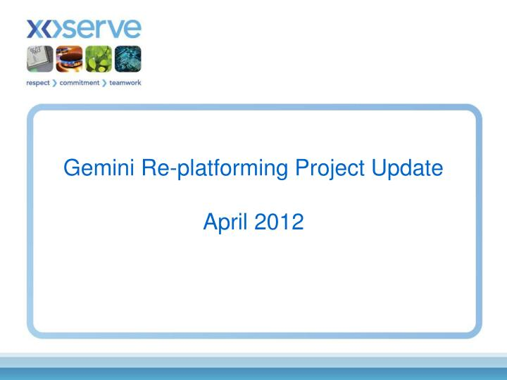 gemini re platforming project update april 2012 n.