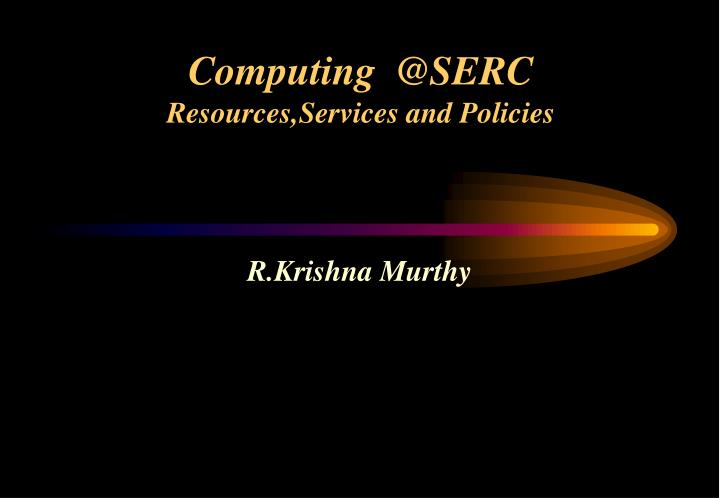 computing @serc resources services and policies n.