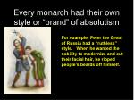 every monarch had their own style or brand of absolutism