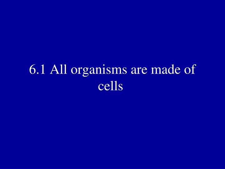 6 1 all organisms are made of cells n.