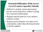 potential difficulties with lower level country specific subsidy