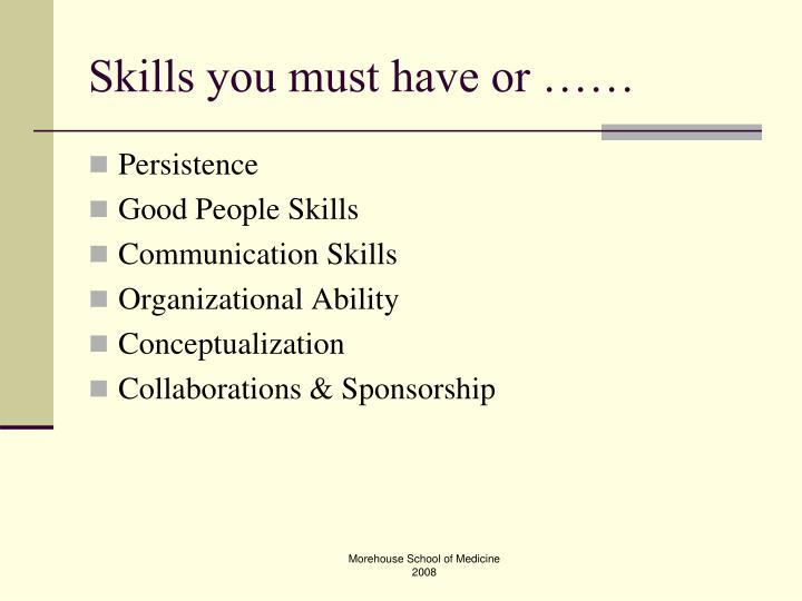 Skills you must have or ……
