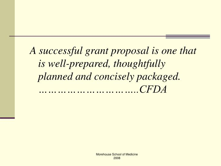 A successful grant proposal is one that is well-prepared, thoughtfully planned and concisely package...
