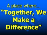 a place where together we make a difference