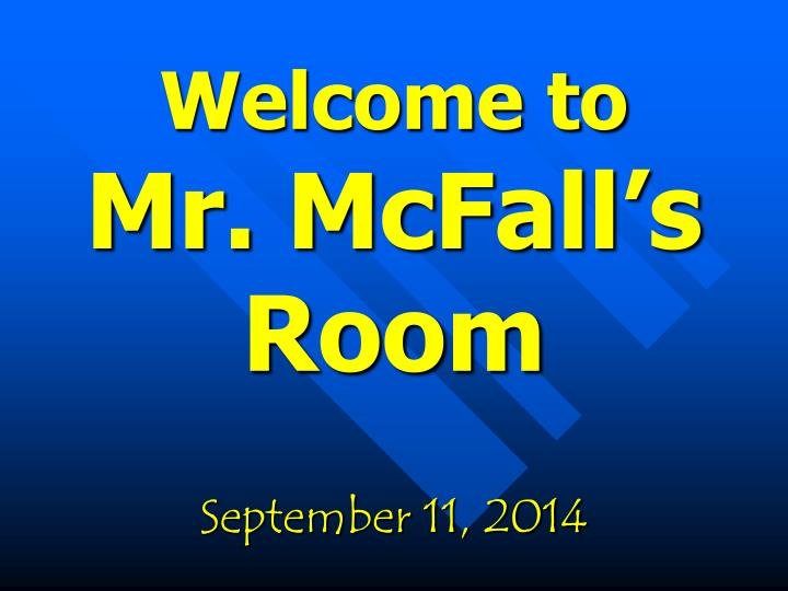 welcome to mr mcfall s room september 11 2014 n.