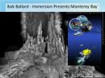 bob ballard immersion presents monterey bay