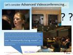 let s consider advanced videoconferencing