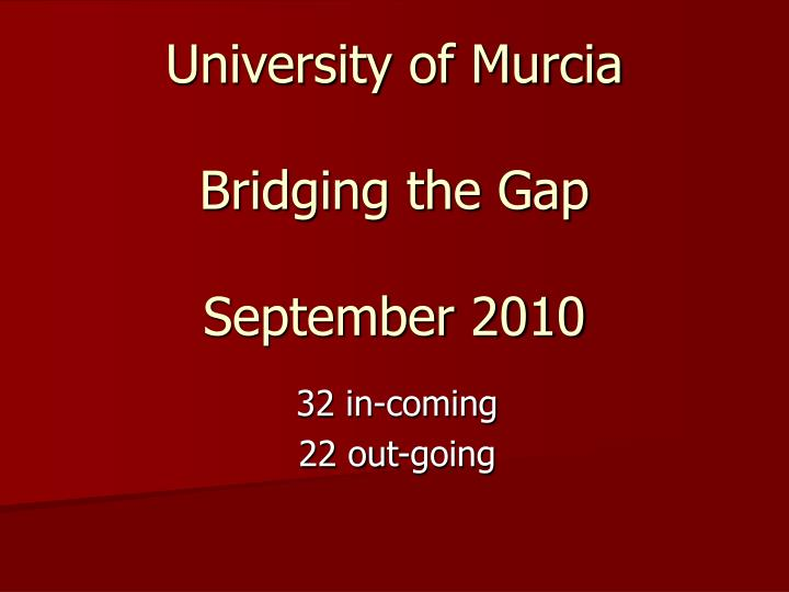 the erasmus mundus mobility university of murcia bridging the gap september 2010 n.