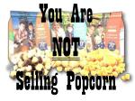 you are not selling popcorn