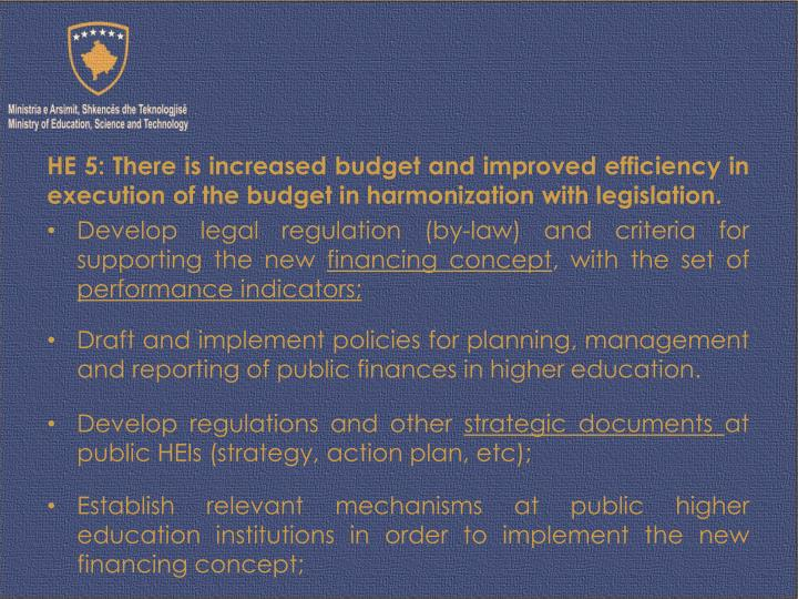 HE 5: There is increased budget and improved efficiency in execution of the budget in harmonization with legislation.
