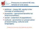 pressures to extend he into remote rural areas