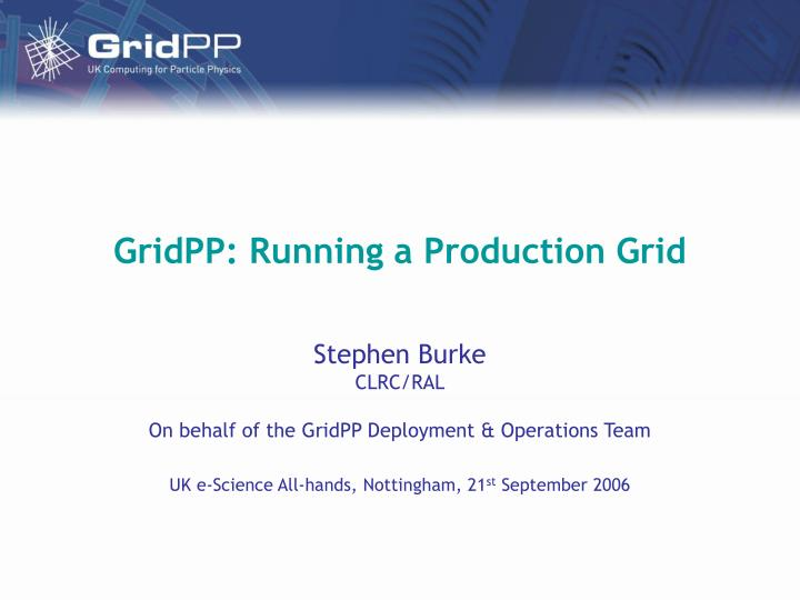 gridpp running a production grid n.