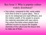 key issue 3 why is popular culture widely distributed