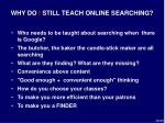 why do i still teach online searching