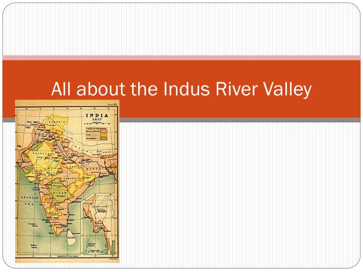 all about the indus river valley n.