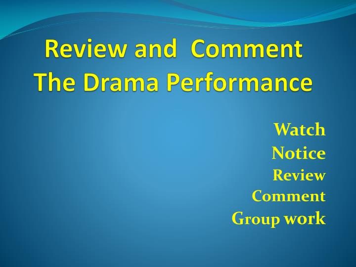 review and comment the drama performance n.