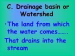 c drainage basin or watershed