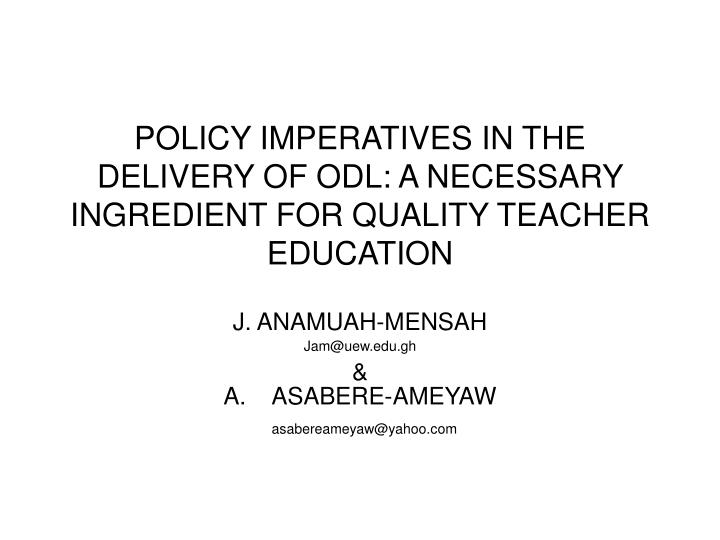 Policy imperatives in the delivery of odl a necessary ingredient for quality teacher education