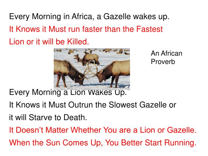 Every Morning in Africa, a Gazelle wakes up.