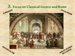 3 focus on classical greece and rome