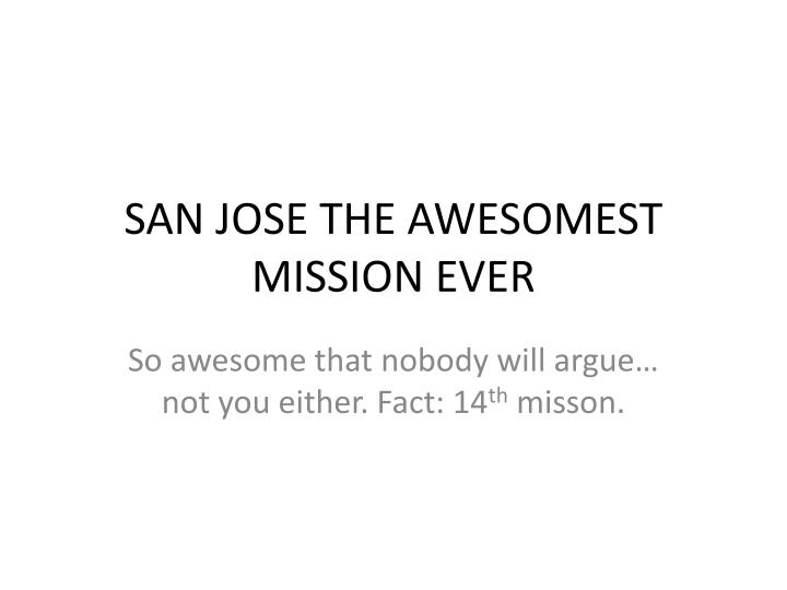 san jose the awesomest mission ever n.