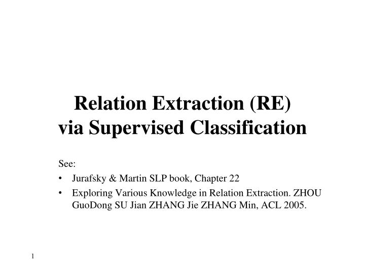 relation extraction re via supervised classification n.