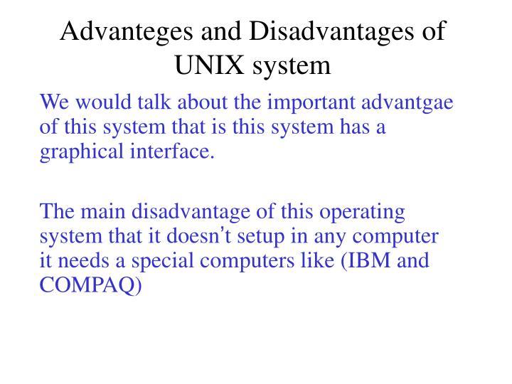 Advanteges and Disadvantages of UNIX system