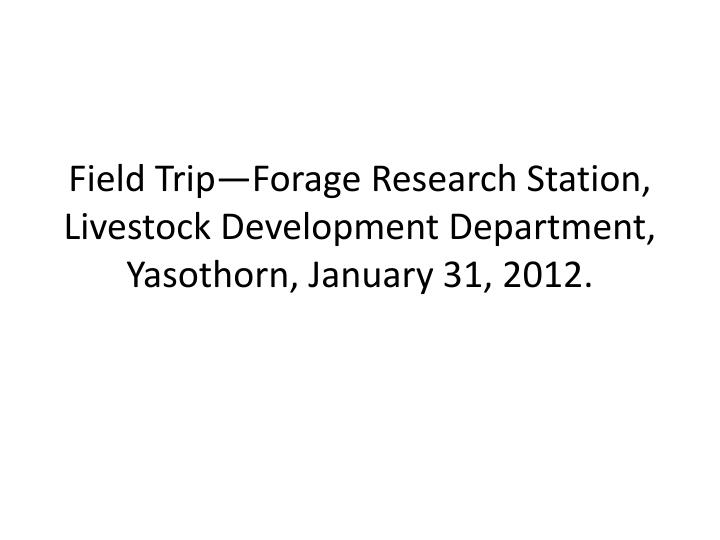 field trip forage research station livestock development department yasothorn january 31 2012 n.