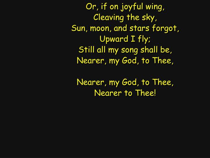 Or, if on joyful wing,
