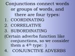 conjunctions connect words or groups of words and there are four types