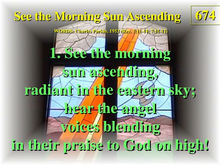 see the morning sun ascending 1 n.