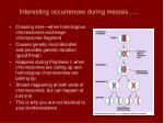 interesting occurrences during meiosis