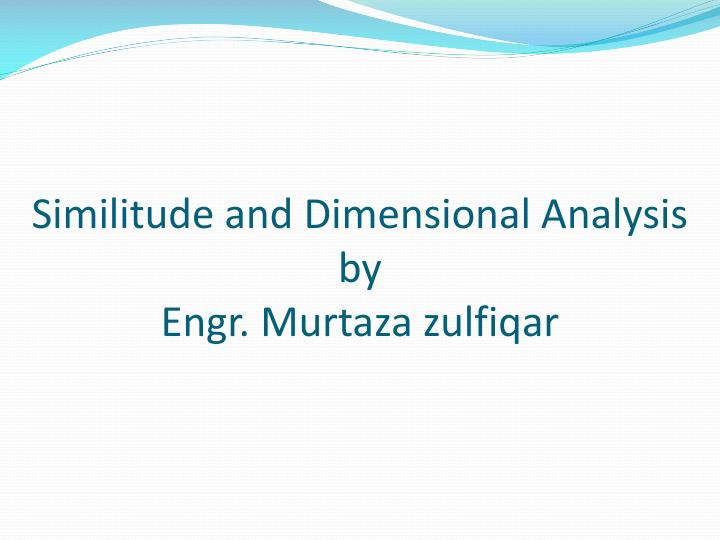 similitude and dimensional analysis by engr murtaza zulfiqar n.