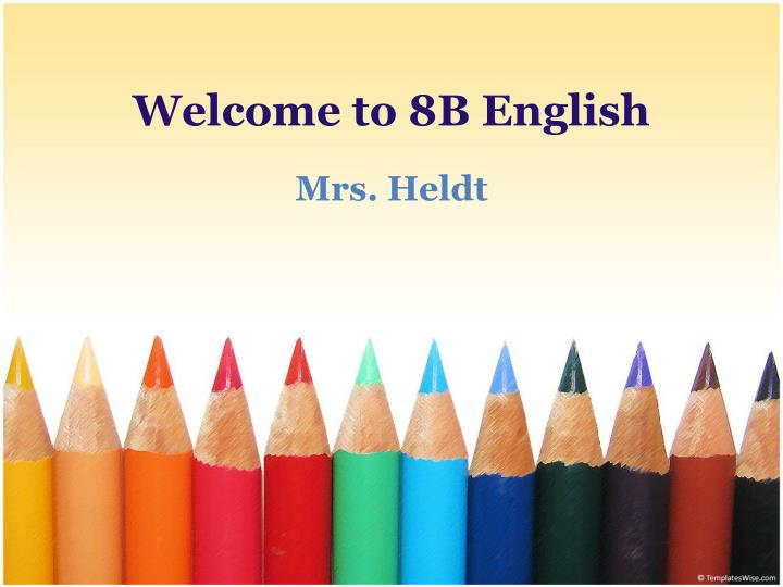 Welcome to 8b english mrs heldt