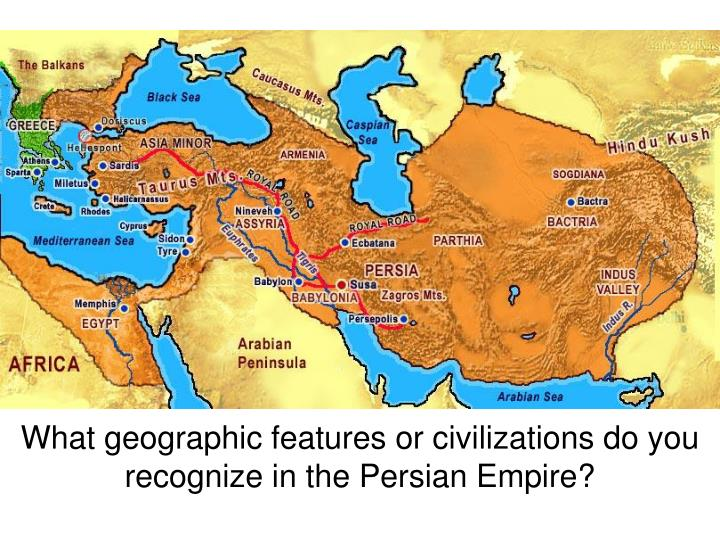 what geographic features or civilizations do you recognize in the persian empire n.