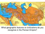 what geographic features or civilizations do you recognize in the persian empire