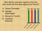 who did the colonists regard as the hero who struck the first blow against the french