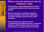 ethics are not universal and do influence style