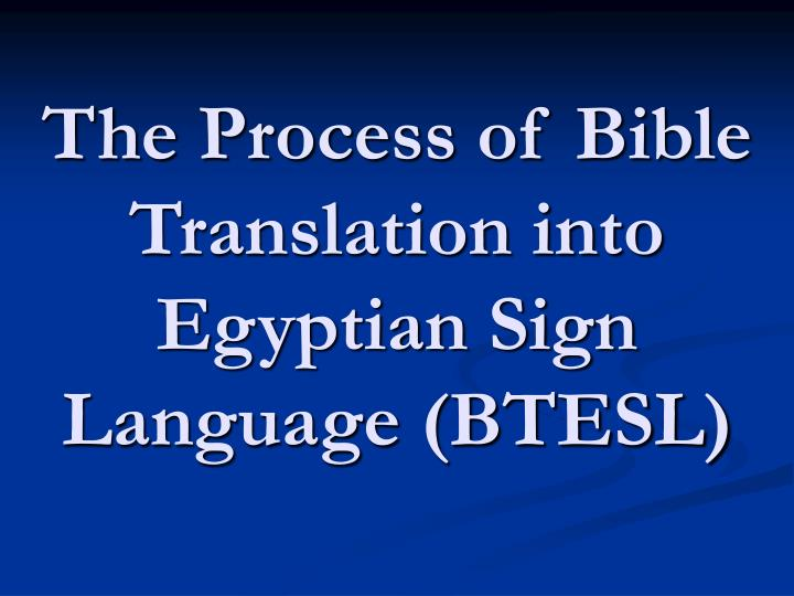the process of bible translation into egyptian sign language btesl n.