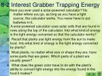 8 2 interest grabber trapping energy