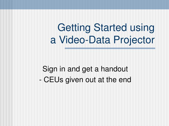 getting started using a video data projector n.