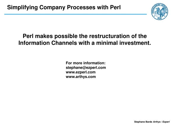 Perl makes possible the restructuration of the Information Channels with a minimal investment.